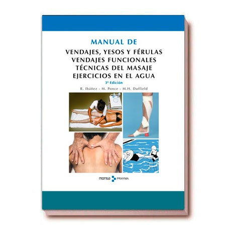 MANUAL DE VENDAJES, yesos y férulas. Vendajes funcionales. Técnicas del masaje. Ejercicios en el agua.