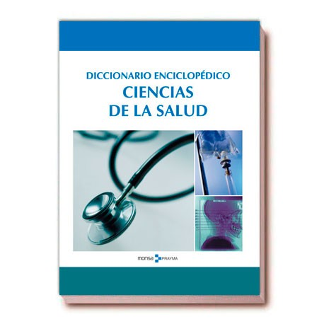 DICCIONARIO ENCICLOPÉDICO. CIENCIAS DE LA SALUD